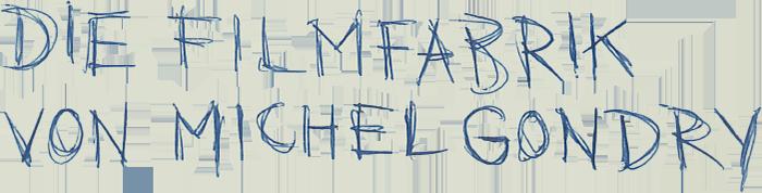 Die Filmfabrik von Michel Gondry